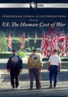 Cover image for VA : the human cost of war / Steeplechase Films & LP Life Productions present ; director, Ric Burns ; producers, Bonnie Lafave & Kathryn Clinard.