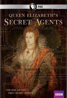 Cover image for Queen Elizabeth's secret agents / producer, Bernadette Ross ; drama director, Julian Jones ; series producer/director, Chris Durlacher ; a 72 Films production for PBS and the BBC.