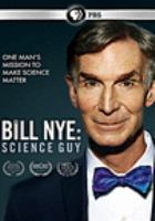 Cover image for Bill Nye : science guy / a Structure Films production ; in association with Exhibit A, Complex Corporation and the Redford Center ; directed by David Alvarado, Jason Sussberg ; produced by Seth Gordon [and 4 others].