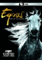 Cover image for Equus : story of the horse / a production of Handful of Films in association with Thirteen Productions LLC and WNET ; written & directed by Niobe Thompson ; produced by Nioble Thompson.