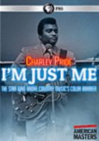 Cover image for Charley Pride : I'm just me / a production of Corridor Group Productions Inc. in association with Thirteen's American masters and ITVS ; director, Barbara Hall ; producer, Jon Schouten ; writer, Jon Schouten.