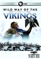 Cover image for Wild way of the vikings / Maramedia Ltd and Thirteen Productions LLC for WNET ; produced and directed by Nigel Pope and Jackie Savery.