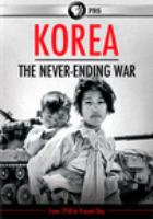 Cover image for Korea : the never-ending war / a film by John Maggio ; producers, Tom Denison, John Maggio ; produced by WETA Washington, DC., The Korean Broadcasting System, and ZED in association with Ark Media and BBC.