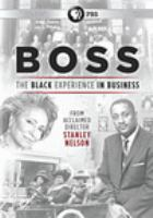 Cover image for Boss : the black experience in business / producer/director, Stanley Nelson ; producer, Traci Curry ; writer, Marcia Smith.