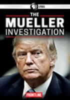 Cover image for The Mueller investigation / directed by Michael Kirk ; produced by Michael Kirk, Mike Wiser, Jim Gilmore, Gabrielle Schonder and Philip Bennett ; written by Michael Kirk, Mike Wiser.
