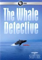 Cover image for The whale detective / a Gripping Films production for Thirteen Productions LLC and BBC Studios in association with WNET ; produced and directed by Tom Mustill.