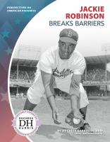 Cover image for Jackie Robinson breaks barriers / Duchess Harri, JD, PHD ; with Tom Streissguth.
