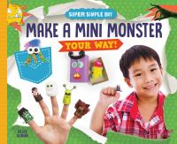 Cover image for Make a mini monster your way! / Elsie Olson ; Consulting editor, Diane Craig, M.A./Reading speicalist.