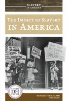 Cover image for The impact of slavery in America / by Duchess Harris, JD, PhD ; with Gail Radley.