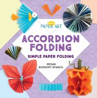Cover image for Accordion folding : simple paper folding / Megan Borgert-Spaniol.