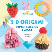 Cover image for 3-D origami : paper building blocks / Rachael L. Thomas.