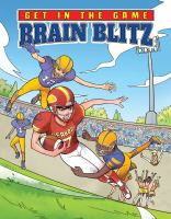 Cover image for Get in the game. Brain blitz / written by David Lawrence ; ancillaries written by Bill Yu ; illustrated by Renato Siragusa ; colored by Tiziana Musmeci ; lettered by Kathryn S. Renta.