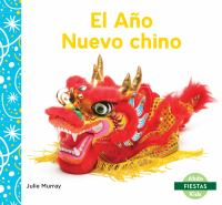 Cover image for El Año Nuevo chino / Julie Murray ; [Spanish translator: Maria Puchol].