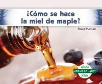 Cover image for ¿Cómo se hace la miel de maple? / Grace Hansen ; [translated by] Maria Puchol.