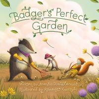Cover image for Badger's perfect garden / written by Marsha Diane Arnold ; illustrated by Ramona Kaulitzki.