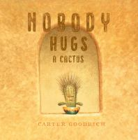 Cover image for Nobody hugs a cactus / Carter Goodrich.