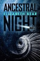 Cover image for Ancestral night / Elizabeth Bear.
