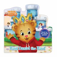 Cover image for Daniel Tiger's neighborhood. King Daniel the kind [board book] / adapted by Angela C. Santomero ; poses and layouts by Jason Fruchter.