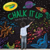 Cover image for Chalk it up : imagine that! / by Cala Spinner ; interior illustrations by Erin Gallagher.
