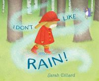Cover image for I don't like rain! / Sarah Dillard.