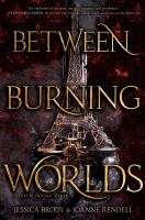 Cover image for Between burning worlds / by Jessica Brody & Joanne Rendell.
