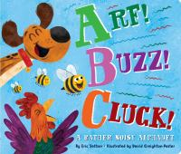 Cover image for Arf! Buzz! Cluck! [board book] : a rather noisy alphabet / by Eric Seltzer ; illustrated by David Creighton-Pester.