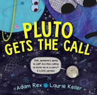 Cover image for Pluto gets the call / Adam Rex ; illustrated by Laurie Keller.