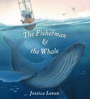 Cover image for The fisherman and the whale / Jessica Lanan.