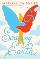 Cover image for Soaring earth : a companion memoir to Enchanted air / Margarita Engle.