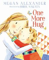 Cover image for One more hug / by Megan Alexander ; illustrated by Hiroe Nakata.