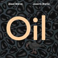 Cover image for Oil / Jonah Winter ; illustrated by Jeanette Winter.