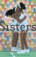 Cover image for Sisters : Venus and Serena Williams / a biography by Jeanette Winter.