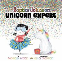 Cover image for Sophie Johnson : unicorn expert / by Morag Hood ; illustrated by Ella Okstad.