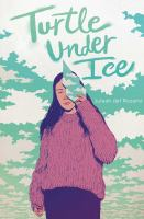 Cover image for Turtle under ice / Juleah Del Rosario.