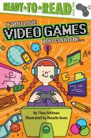 Cover image for If you love video games, you could be . . . / by Thea Feldman ; illustrated by Natalie Kwee.