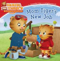 Cover image for Daniel Tiger's neighborhood. Mom Tiger's new job / adapted by Alexandra Cassel Schwartz ; poses and layouts by Jason Fruchter.