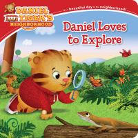 Cover image for Daniel Tiger's neighborhood. Daniel loves to explore [board book] / adapted by Alexandra Cassel Schwartz ; poses and layouts by Jason Fruchter.