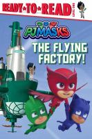 Cover image for PJ Masks. The flying factory! / adapted by May Nakamura from the series PJ Masks ; Entertainment One.