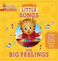 Cover image for Daniel Tiger's Neighborhood. Daniel's little songs for big feelings / adapted by May Nakamura ; poses and layouts by Jason Fruchter.