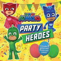 Cover image for PJ Masks. Party heroes / adapted by Ximena Hastings from the series PJ Masks.