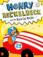 Cover image for Henry Heckelbeck and the race car derby / by Wanda Coven ; illustrated by Priscilla Burris.