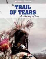 Cover image for The Trail of Tears : a journey of loss / Kristen Rajczak Nelson.