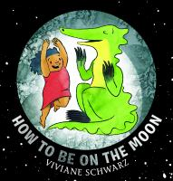 Cover image for How to be on the moon / Viviane Schwarz.