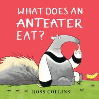 Cover image for What does an anteater eat? / Ross Collins.