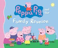 Cover image for Peppa Pig and the family reunion.