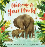 Cover image for Welcome to your world / Smriti Prasadam-Halls ; illustrated by Jaime Kim.