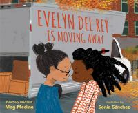 Cover image for Evelyn Del Rey is moving away / Meg Medina ; illustrated by Sonia Sánchez.