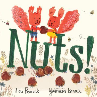 Imagen de portada para Nuts! / Lou Peacock ; illustrated by Yasmeen Ismail.