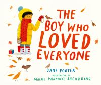 Cover image for The boy who loved everyone / Jane Porter ; illustrations by Maisie Paradise Shearring.