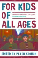 Cover image for For kids of all ages : the National Society of Film Critics on children's movies / edited by Peter Keough.